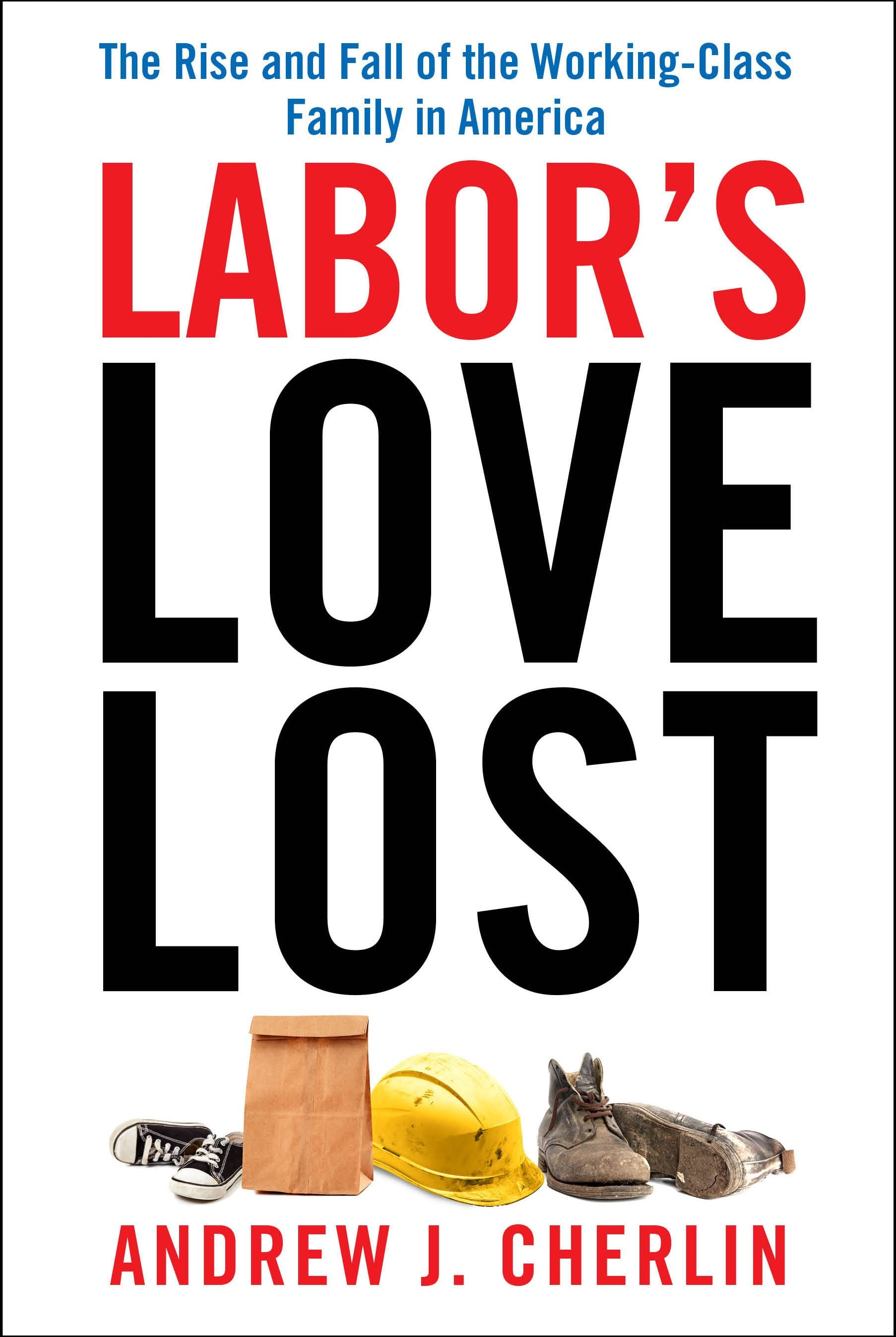 labors lost love by andrew j cherlin